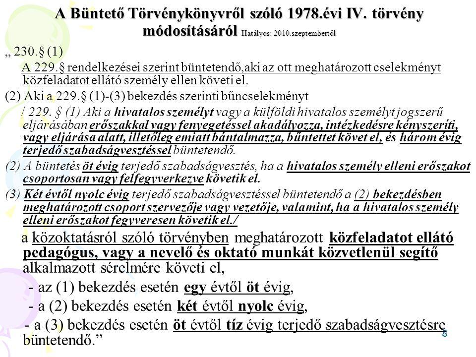 """8 A Büntető Törvénykönyvről szóló 1978.évi IV. törvény módosításáról Hatályos: 2010.szeptembertől """" 230.§ (1) A 229.§ rendelkezései szerint büntetendő"""