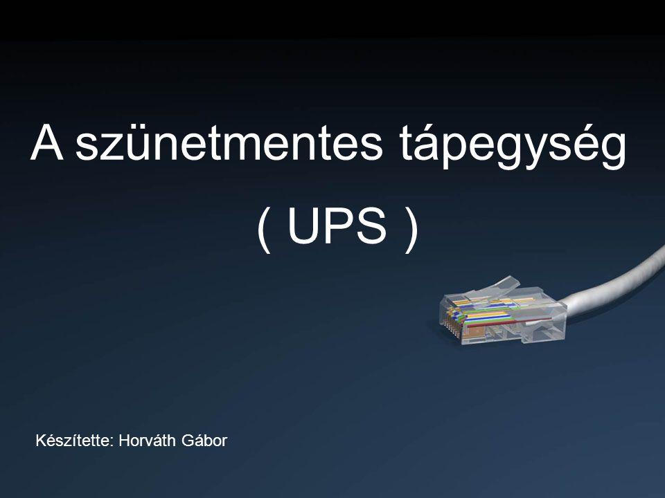 A szünetmentes tápegység ( UPS ) A szünetmentes tápegység ( UPS ) Készítette: Horváth Gábor