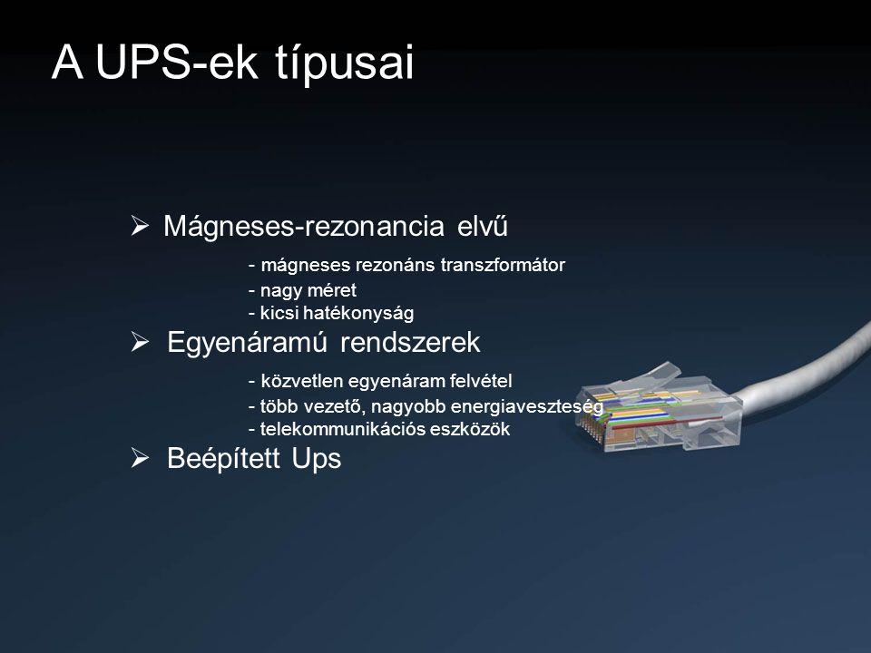 A UPS-ek típusai  Mágneses-rezonancia elvű - mágneses rezonáns transzformátor - nagy méret - kicsi hatékonyság  Egyenáramú rendszerek - közvetlen eg