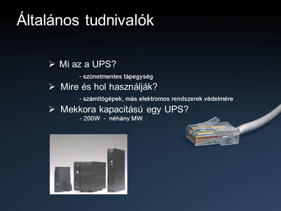 Általános tudnivalók  Mi az a UPS? - szünetmentes tápegység  Mire és hol használják? - számítógépek, más elektromos rendszerek védelmére  Mekkora k