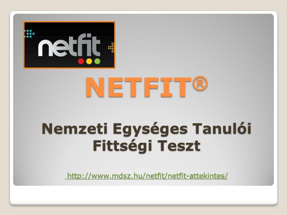 NETFIT ® Nemzeti Egységes Tanulói Fittségi Teszt http://www.mdsz.hu/netfit/netfit-attekintes/ http://www.mdsz.hu/netfit/netfit-attekintes/ http://www.