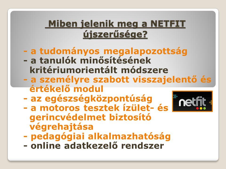 Miben jelenik meg a NETFIT újszerűsége? Miben jelenik meg a NETFIT újszerűsége? - a tudományos megalapozottság - a tanulók minősítésének kritériumorie