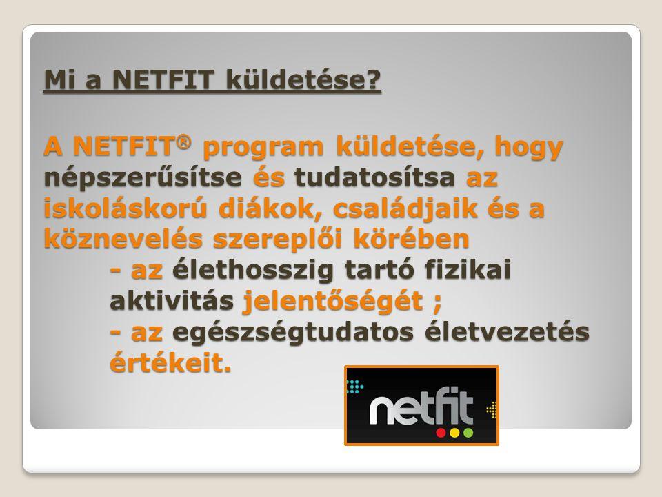 Mi a NETFIT küldetése? A NETFIT ® program küldetése, hogy népszerűsítse és tudatosítsa az iskoláskorú diákok, családjaik és a köznevelés szereplői kör