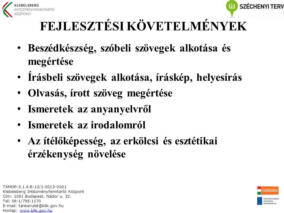 Beszédkészség, szóbeli szövegek alkotása és megértése Írásbeli szövegek alkotása, íráskép, helyesírás Olvasás, írott szöveg megértése Ismeretek az anyanyelvről Ismeretek az irodalomról Az ítélőképesség, az erkölcsi és esztétikai érzékenység növelése TÁMOP-3.1.4.B-13/1-2013-0001 Klebelsberg Intézményfenntartó Központ Cím: 1051 Budapest, Nádor u.