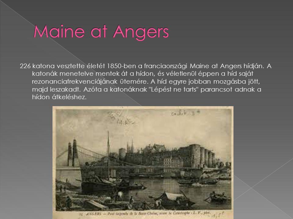 226 katona vesztette életét 1850-ben a franciaországi Maine at Angers hídján. A katonák menetelve mentek át a hídon, és véletlenül éppen a híd saját r