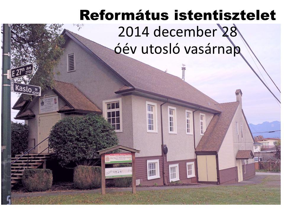 Református istentisztelet 2014 december 28 óév utosló vasárnap