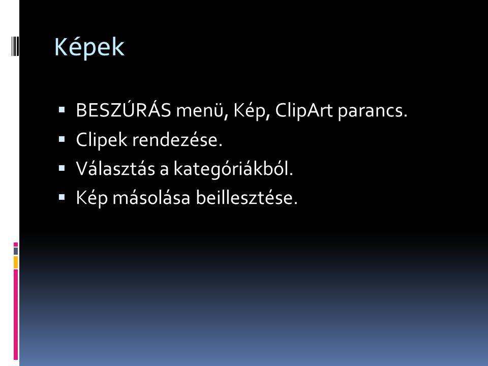 Képek  BESZÚRÁS menü, Kép, ClipArt parancs.  Clipek rendezése.