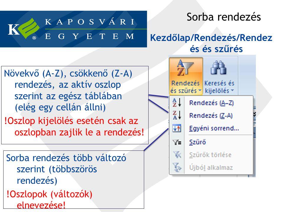 Sorba rendezés Kezdőlap/Rendezés/Rendez és és szűrés Növekvő (A-Z), csökkenő (Z-A) rendezés, az aktív oszlop szerint az egész táblában (elég egy cellá