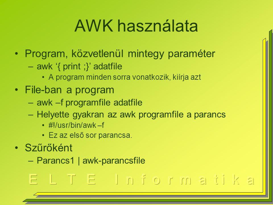AWK használata Program, közvetlenül mintegy paraméter –awk '{ print ;}' adatfile A program minden sorra vonatkozik, kiírja azt File-ban a program –awk