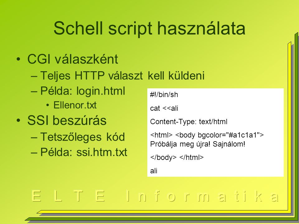 Schell script használata CGI válaszként –Teljes HTTP választ kell küldeni –Példa: login.html Ellenor.txt SSI beszúrás –Tetszőleges kód –Példa: ssi.htm