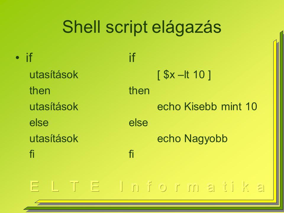 Shell script elágazás ifif utasítások[ $x –lt 10 ]then utasításokecho Kisebb mint 10else utasításokecho Nagyobbfi
