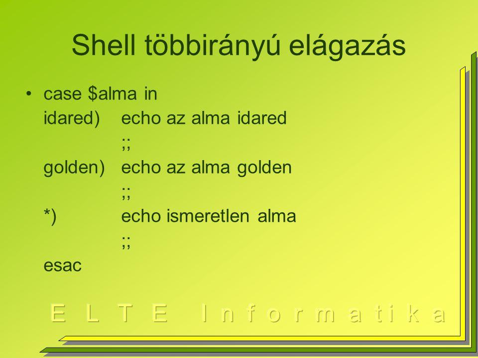 Shell többirányú elágazás case $alma in idared)echo az alma idared ;; golden)echo az alma golden ;; *)echo ismeretlen alma ;; esac