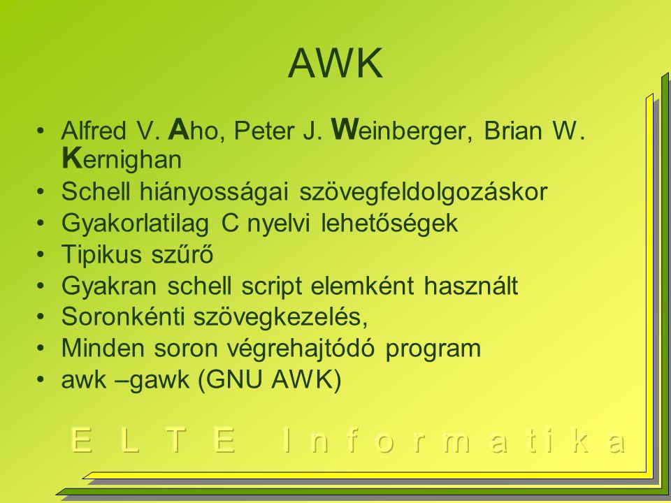 AWK Alfred V. A ho, Peter J. W einberger, Brian W. K ernighan Schell hiányosságai szövegfeldolgozáskor Gyakorlatilag C nyelvi lehetőségek Tipikus szűr