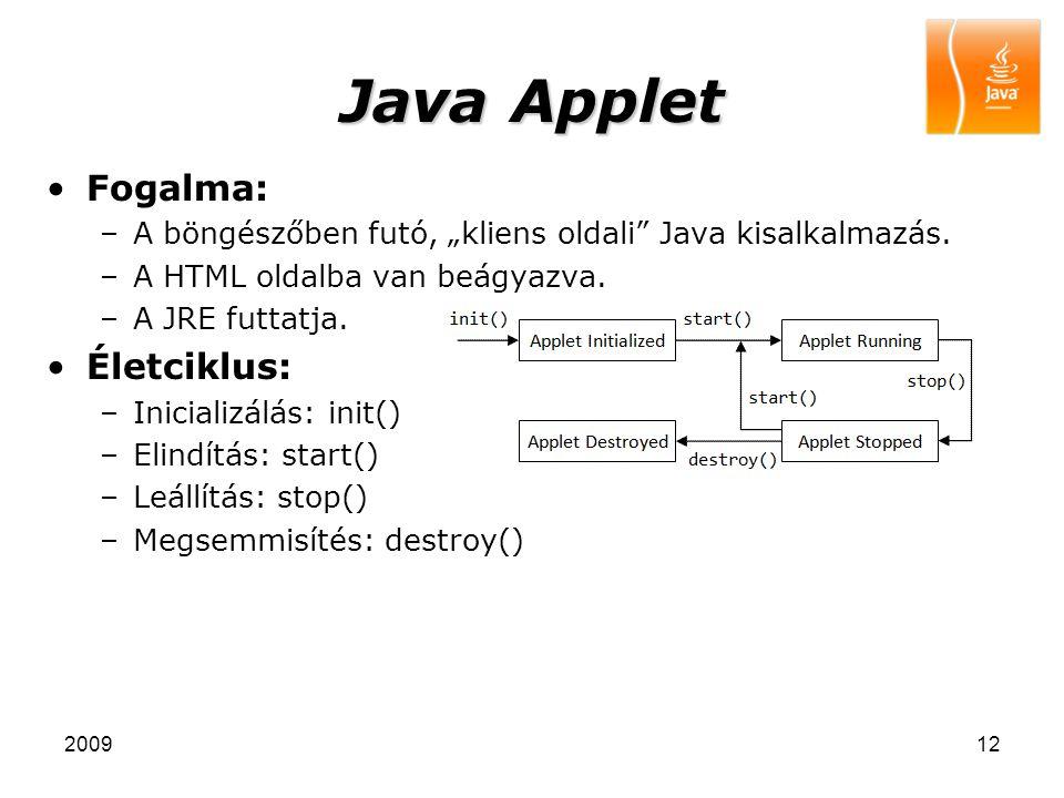 """200912 Java Applet Fogalma: –A böngészőben futó, """"kliens oldali"""" Java kisalkalmazás. –A HTML oldalba van beágyazva. –A JRE futtatja. Életciklus: –Inic"""