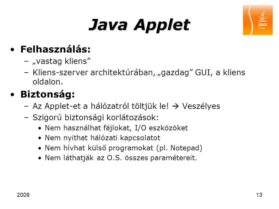 """200913 Java Applet Felhasználás: –""""vastag kliens"""" –Kliens-szerver architektúrában, """"gazdag"""" GUI, a kliens oldalon. Biztonság: –Az Applet-et a hálózatr"""