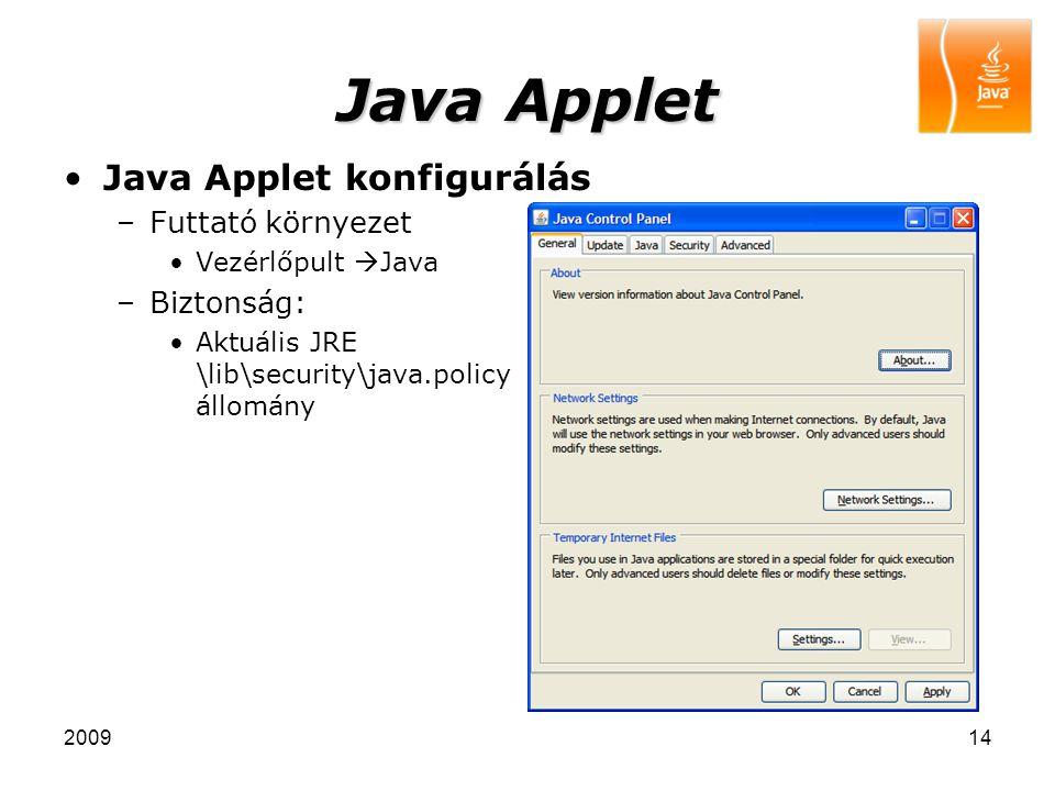200914 Java Applet Java Applet konfigurálás –Futtató környezet Vezérlőpult  Java –Biztonság: Aktuális JRE \lib\security\java.policy állomány