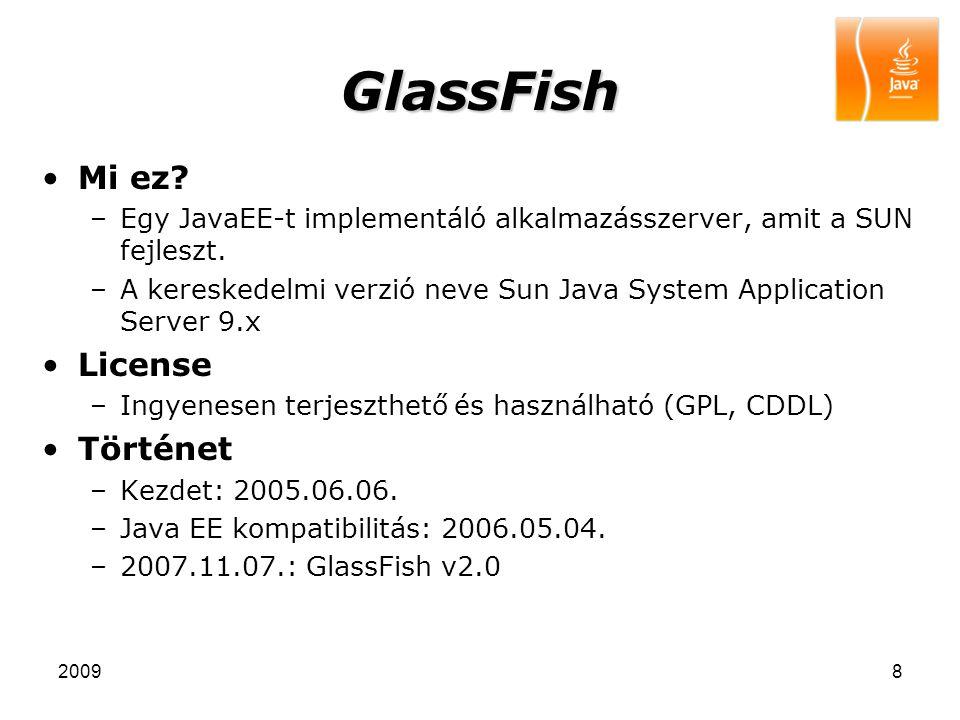 20098 GlassFish Mi ez? –Egy JavaEE-t implementáló alkalmazásszerver, amit a SUN fejleszt. –A kereskedelmi verzió neve Sun Java System Application Serv
