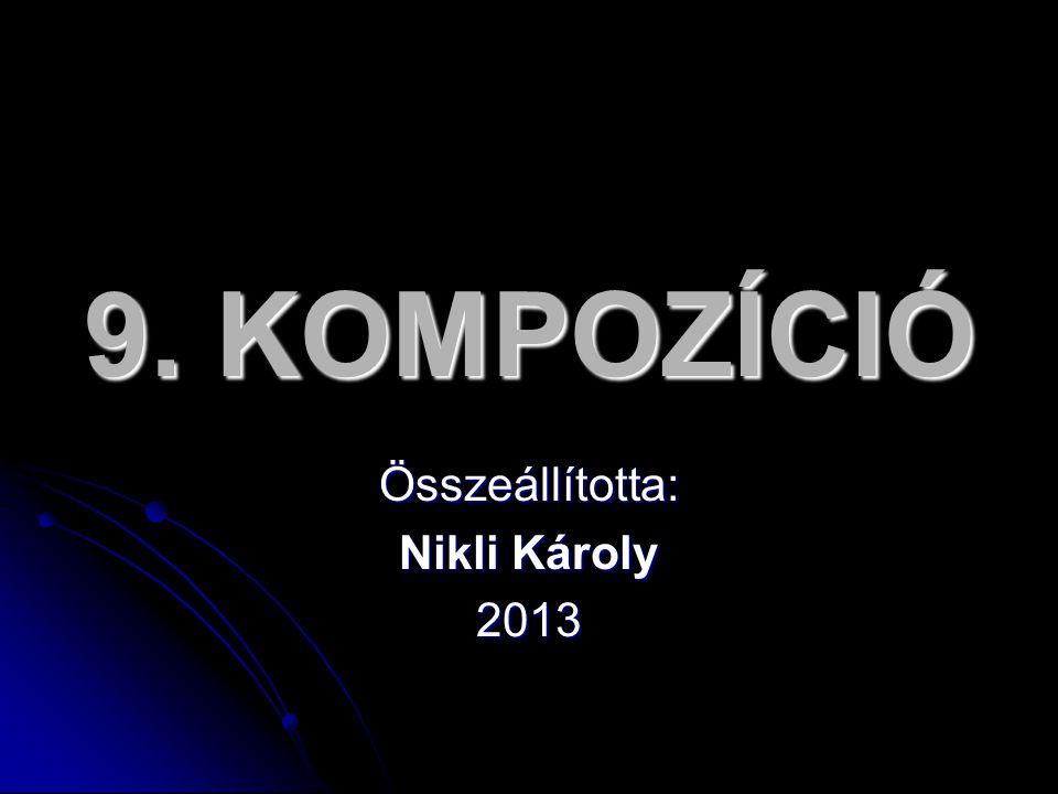 9. KOMPOZÍCIÓ Összeállította: Nikli Károly 2013