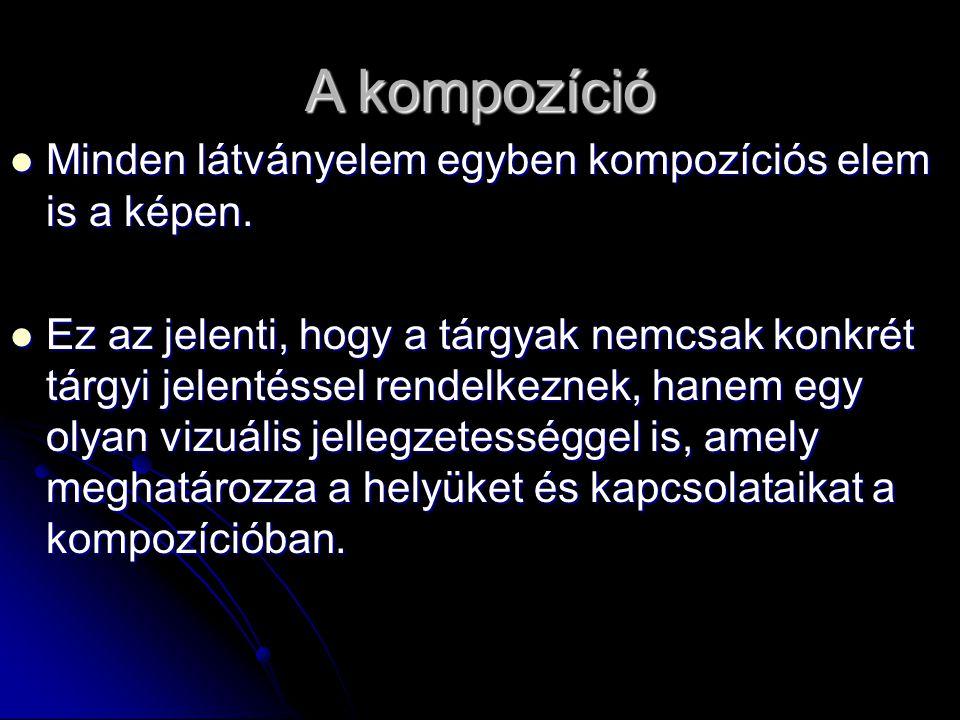 A kompozíció fő elemei Síkok Síkok Vonalak Vonalak Tömegek Tömegek Színfoltok Színfoltok Fényfoltok Fényfoltok Árnyékfoltok.