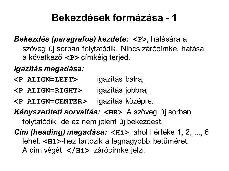 Bekezdések formázása - 1 Bekezdés (paragrafus) kezdete:, hatására a szöveg új sorban folytatódik. Nincs zárócímke, hatása a következő címkéig terjed.