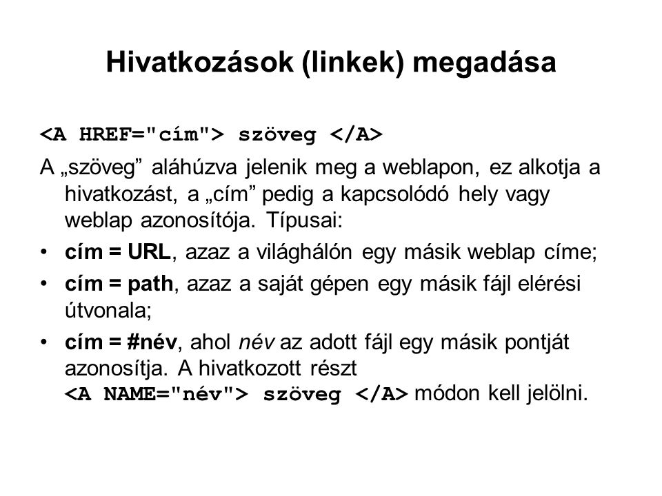 """Hivatkozások (linkek) megadása szöveg A """"szöveg"""" aláhúzva jelenik meg a weblapon, ez alkotja a hivatkozást, a """"cím"""" pedig a kapcsolódó hely vagy webla"""