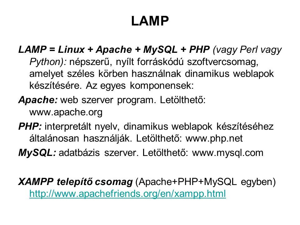LAMP LAMP = Linux + Apache + MySQL + PHP (vagy Perl vagy Python): népszerű, nyílt forráskódú szoftvercsomag, amelyet széles körben használnak dinamiku