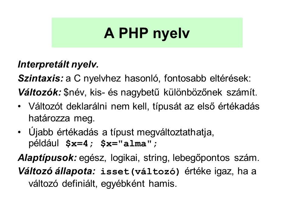 A PHP nyelv Interpretált nyelv. Szintaxis: a C nyelvhez hasonló, fontosabb eltérések: Változók: $név, kis- és nagybetű különbözőnek számít. Változót d