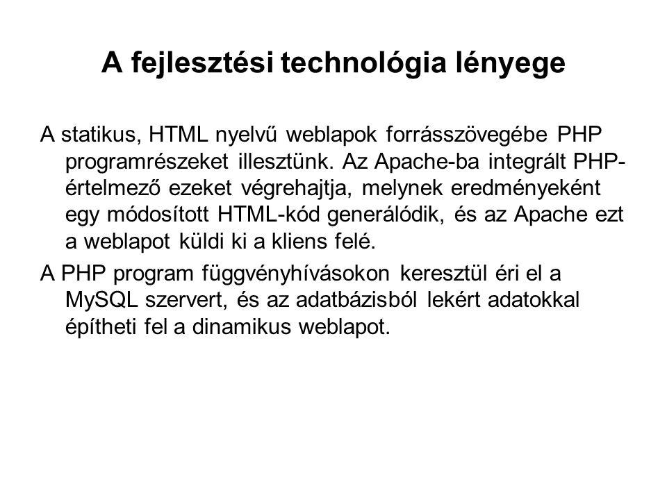 A fejlesztési technológia lényege A statikus, HTML nyelvű weblapok forrásszövegébe PHP programrészeket illesztünk. Az Apache-ba integrált PHP- értelme