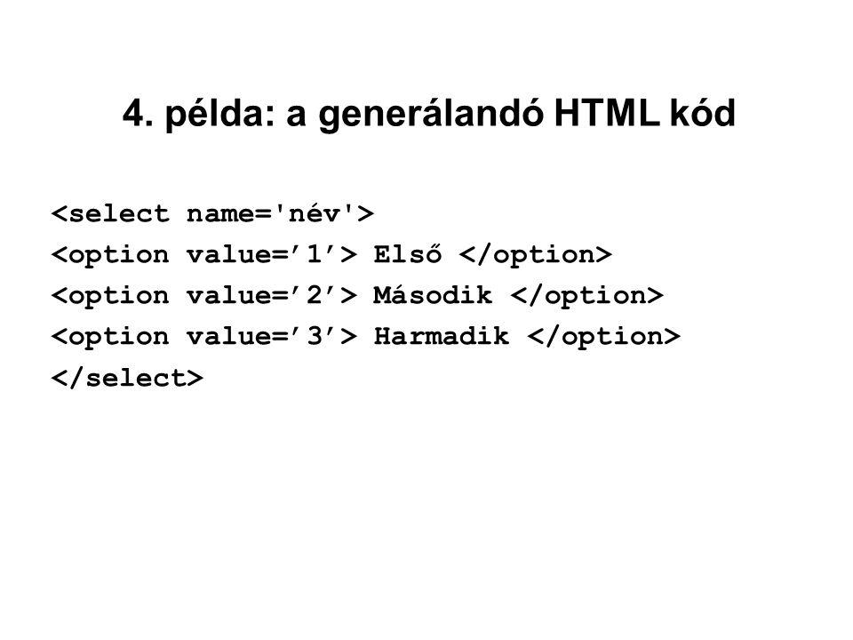 Első Második Harmadik 4. példa: a generálandó HTML kód