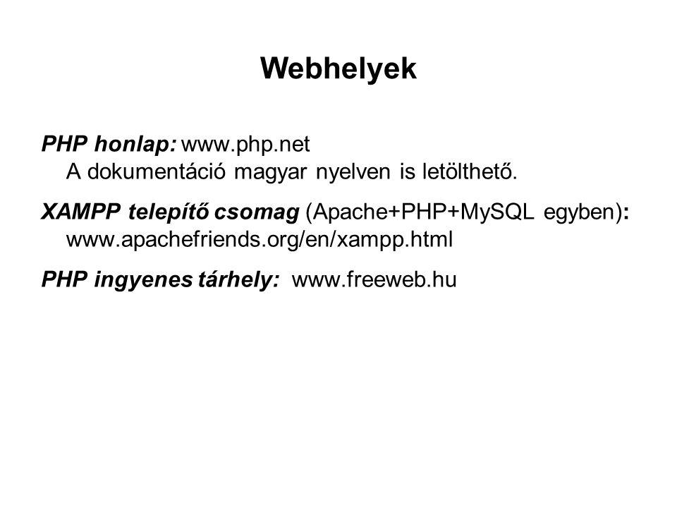 Webhelyek PHP honlap: www.php.net A dokumentáció magyar nyelven is letölthető. XAMPP telepítő csomag (Apache+PHP+MySQL egyben): www.apachefriends.org/