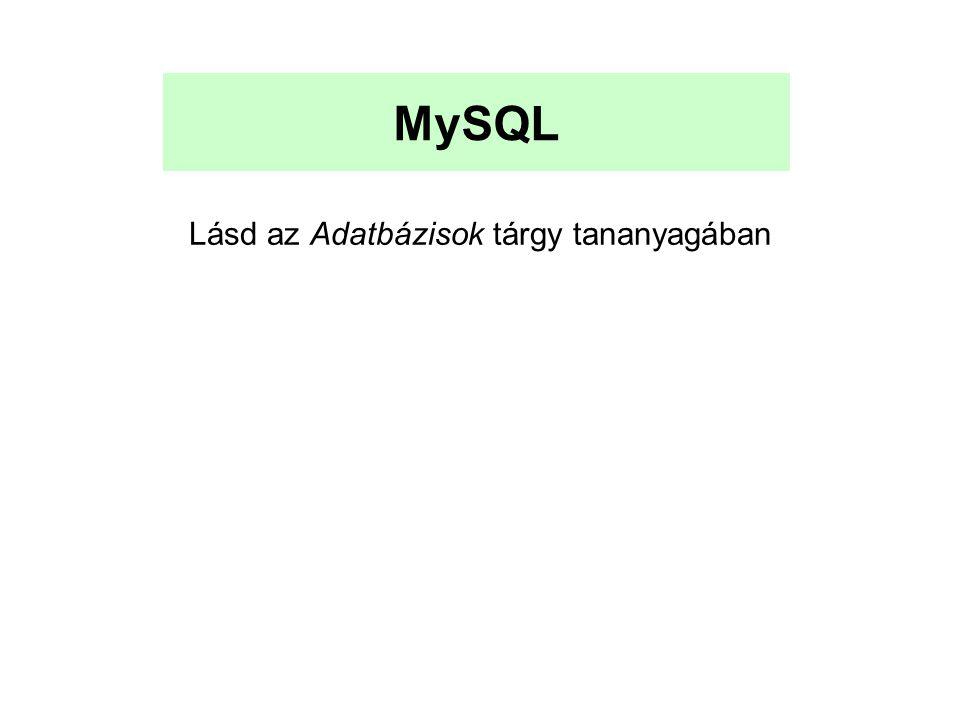 MySQL Lásd az Adatbázisok tárgy tananyagában