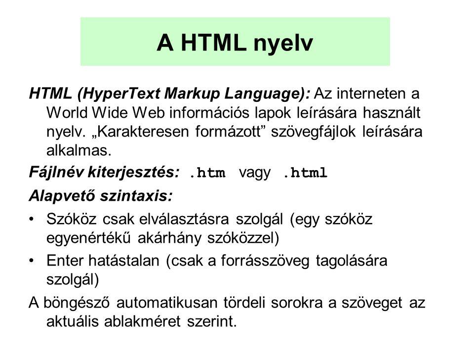 """A HTML nyelv HTML (HyperText Markup Language): Az interneten a World Wide Web információs lapok leírására használt nyelv. """"Karakteresen formázott"""" szö"""