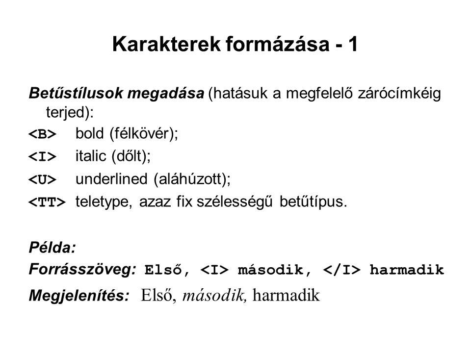 Karakterek formázása - 1 Betűstílusok megadása (hatásuk a megfelelő zárócímkéig terjed): bold (félkövér); italic (dőlt); underlined (aláhúzott); telet