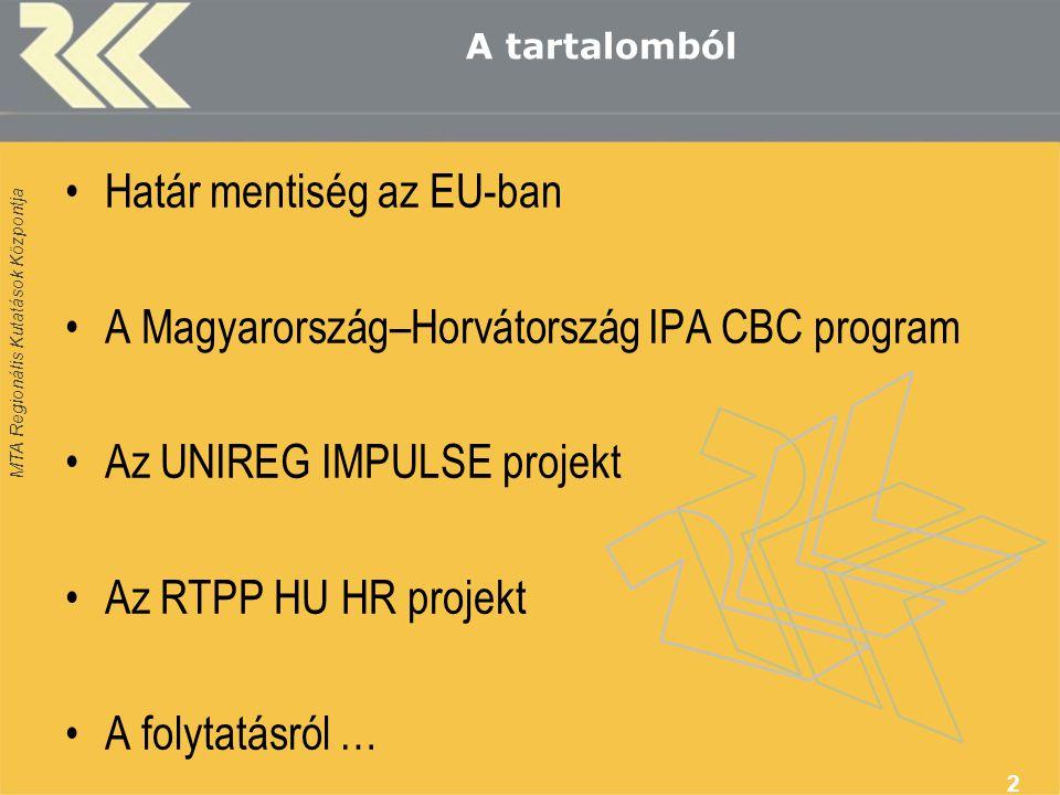 MTA Regionális Kutatások Központja Határ mentiség az EU-ban Ratzel (1897): a határ célja az elkülönítés és a védelem Az együttműködések első lépései: találkozók, csereprogramok, kulturális rendezvények Később EU-s programok: INTERREG (1989–), Phare (1989–), Tacis (1991–2003), CARDS (2000–) IPA programok: 1085/2006/EK rendelet (2006.07.17.) 3