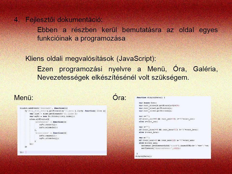 4.Fejlesztői dokumentáció: Ebben a részben kerül bemutatásra az oldal egyes funkcióinak a programozása Kliens oldali megvalósítások (JavaScript): Ezen