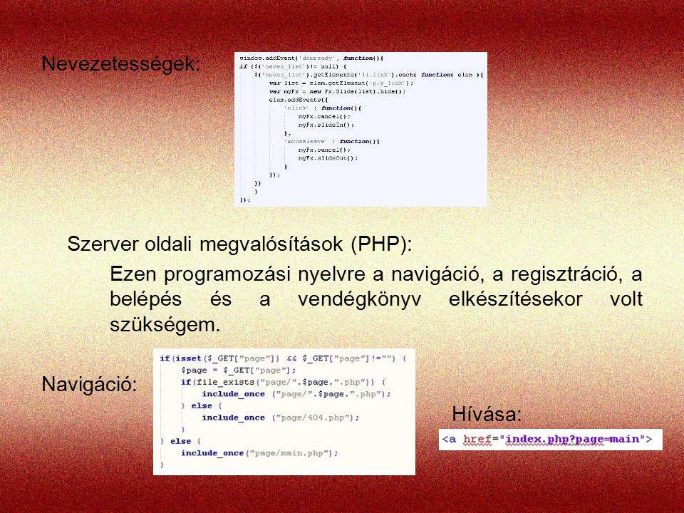 Nevezetességek: Szerver oldali megvalósítások (PHP): Ezen programozási nyelvre a navigáció, a regisztráció, a belépés és a vendégkönyv elkészítésekor