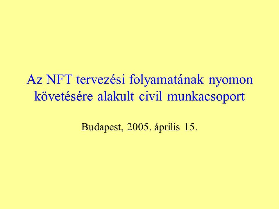 Az NFT tervezési folyamatának nyomon követésére alakult civil munkacsoport Budapest, 2005.