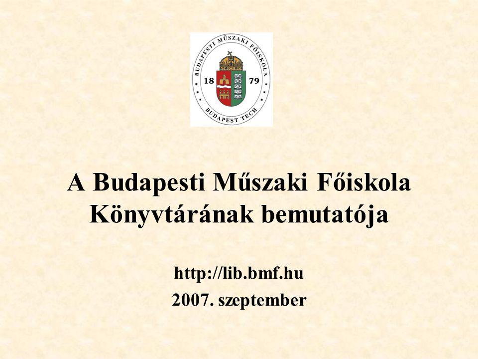 A Budapesti Műszaki Főiskola Könyvtárának bemutatója http://lib.bmf.hu 2007. szeptember