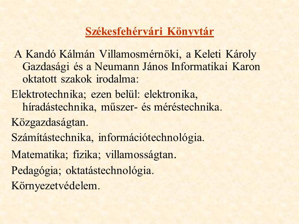 Székesfehérvári Könyvtár A Kandó Kálmán Villamosmérnöki, a Keleti Károly Gazdasági és a Neumann János Informatikai Karon oktatott szakok irodalma: Elektrotechnika; ezen belül: elektronika, híradástechnika, műszer- és méréstechnika.