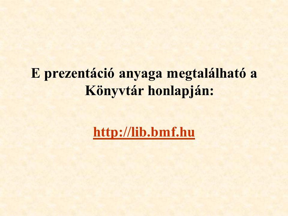 E prezentáció anyaga megtalálható a Könyvtár honlapján: http://lib.bmf.hu