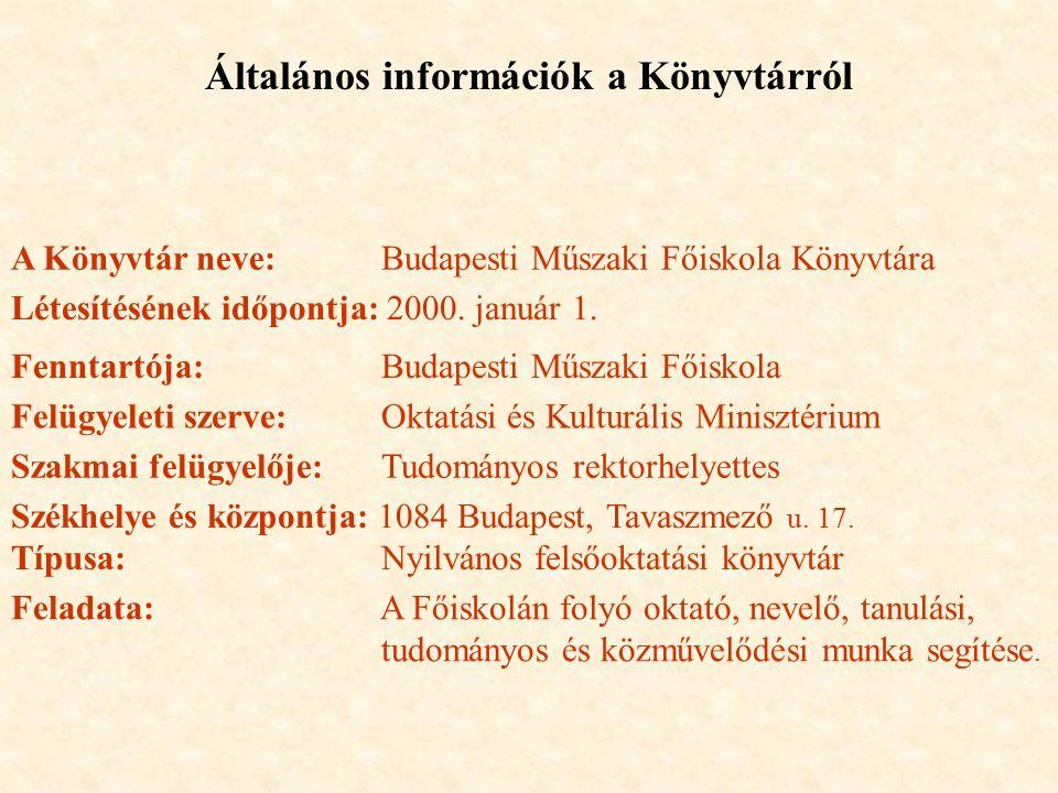 Általános információk a Könyvtárról A Könyvtár neve: Budapesti Műszaki Főiskola Könyvtára Létesítésének időpontja: 2000.