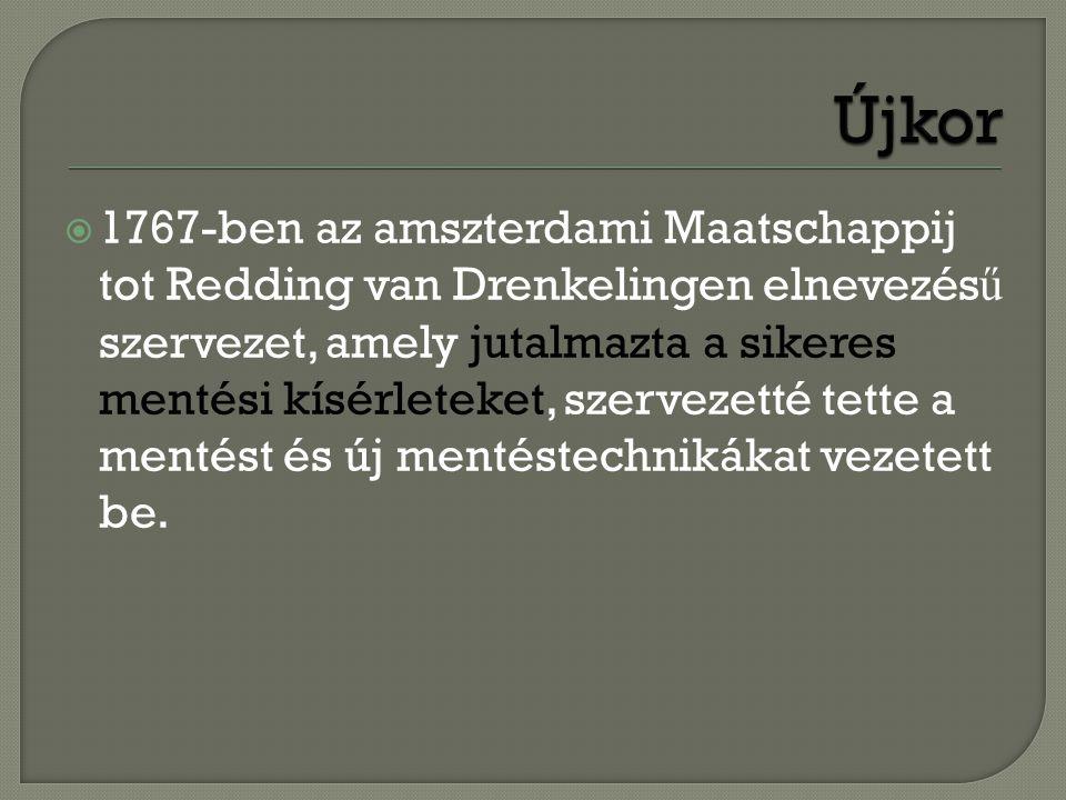  1767-ben az amszterdami Maatschappij tot Redding van Drenkelingen elnevezés ű szervezet, amely jutalmazta a sikeres mentési kísérleteket, szervezett