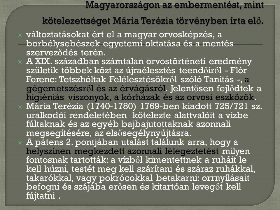  változtatásokat ért el a magyar orvosképzés, a borbélysebészek egyetemi oktatása és a mentés szervez ő dés terén.  A XIX. században számtalan orvos