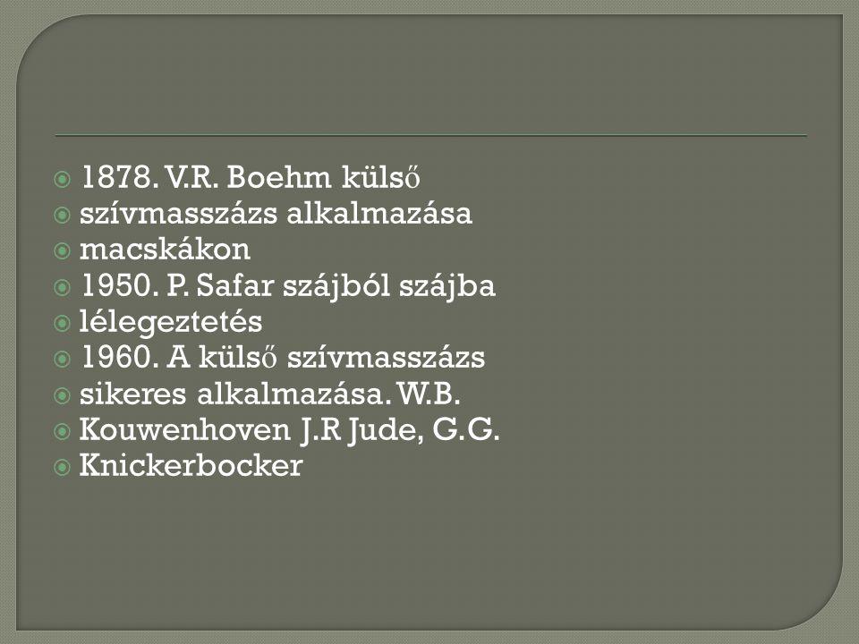  1878. V.R. Boehm küls ő  szívmasszázs alkalmazása  macskákon  1950. P. Safar szájból szájba  lélegeztetés  1960. A küls ő szívmasszázs  sikere
