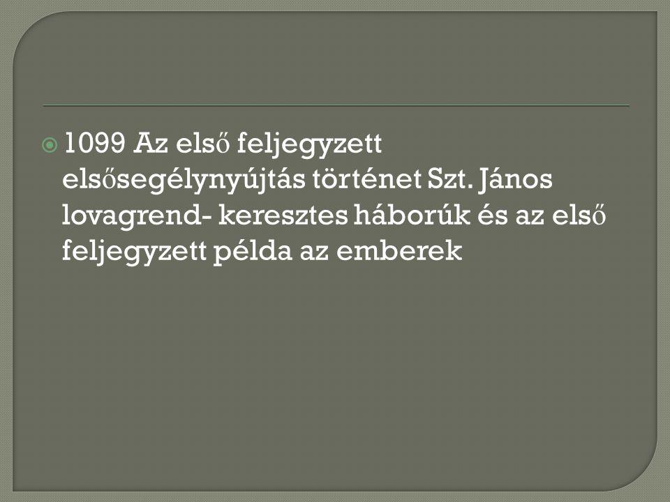  1099 Az els ő feljegyzett els ő segélynyújtás történet Szt. János lovagrend- keresztes háborúk és az els ő feljegyzett példa az emberek