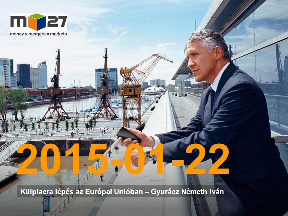 www.m27.eu 2015-01-22 Külpiacra lépés az Európai Unióban – Gyurácz Németh Iván