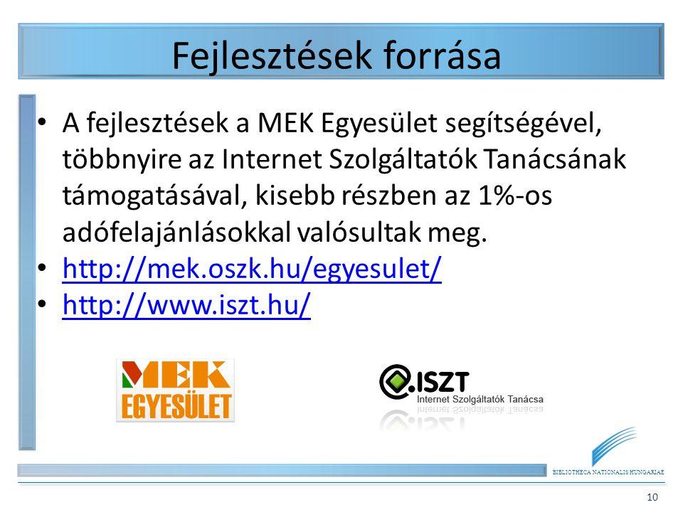 BIBLIOTHECA NATIONALIS HUNGARIAE 10 Fejlesztések forrása A fejlesztések a MEK Egyesület segítségével, többnyire az Internet Szolgáltatók Tanácsának támogatásával, kisebb részben az 1%-os adófelajánlásokkal valósultak meg.