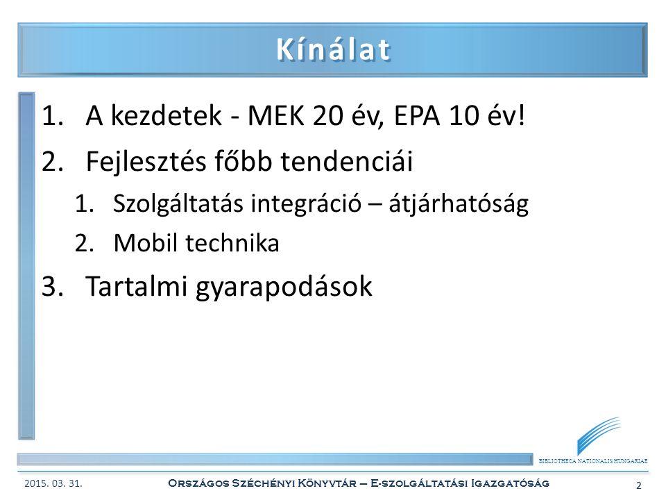 BIBLIOTHECA NATIONALIS HUNGARIAE 2 Kínálat 1.A kezdetek - MEK 20 év, EPA 10 év! 2.Fejlesztés főbb tendenciái 1.Szolgáltatás integráció – átjárhatóság