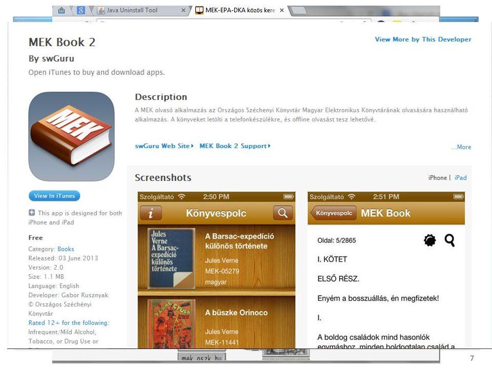 BIBLIOTHECA NATIONALIS HUNGARIAE 7 Fejlesztések – Mobil technológia Mobil felületek, MEK, EPA, közös kereső: – m.mek.oszk.hu m.mek.oszk.hu – m.epa.oszk.hu m.epa.oszk.hu – m.mek.oszk.hu/kozoskereso m.mek.oszk.hu/kozoskereso MEK Book 2 – iPad alkalmazás iPhone-ra is MEK Book 2 – MEK katalógus és könyvolvasó – Fejlesztő: Sunflower Software Management Kft.