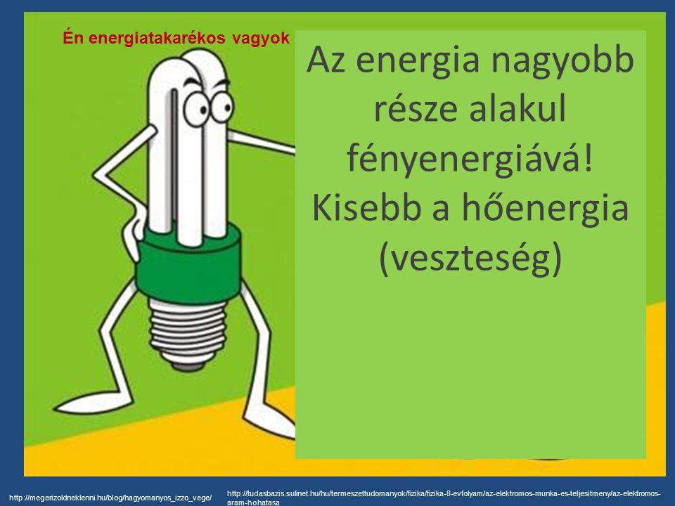 http://megerizoldneklenni.hu/blog/hagyomanyos_izzo_vege/ http://tudasbazis.sulinet.hu/hu/termeszettudomanyok/fizika/fizika-8-evfolyam/az-elektromos-munka-es-teljesitmeny/az-elektromos- aram-hohatasa Az energia nagyobb része alakul fényenergiává.